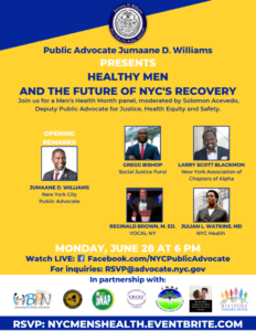 Join us for a Men's Health Month Panel Monday, June 28 @ 6PM Watch Live: Facebook.com/NYCPublicAdvocate For Inquiries: RSVP@advocate.nyc.gov